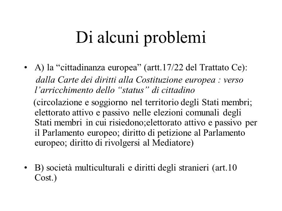 Di alcuni problemi A) la cittadinanza europea (artt.17/22 del Trattato Ce): dalla Carte dei diritti alla Costituzione europea : verso larricchimento d