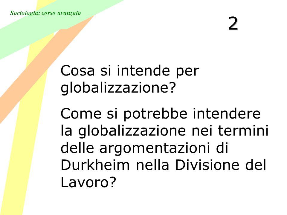 Sociologia: corso avanzato2 Cosa si intende per globalizzazione.