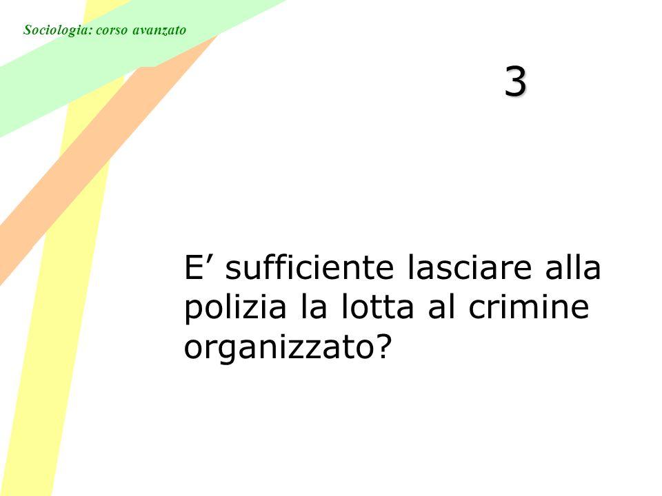 Sociologia: corso avanzato 3 E sufficiente lasciare alla polizia la lotta al crimine organizzato