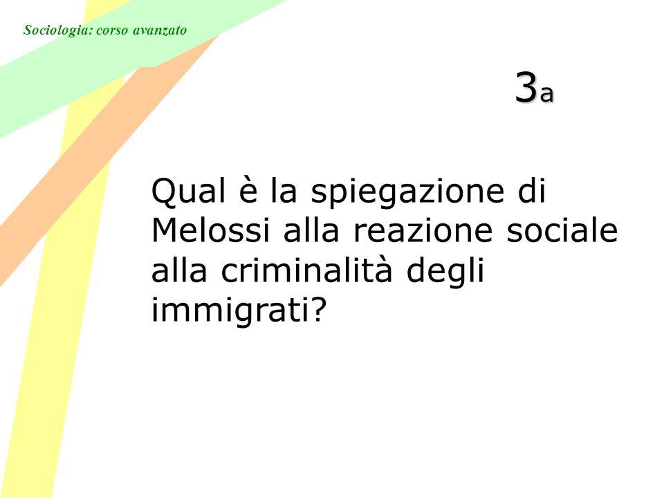 Sociologia: corso avanzato 3a3a3a3a Qual è la spiegazione di Melossi alla reazione sociale alla criminalità degli immigrati