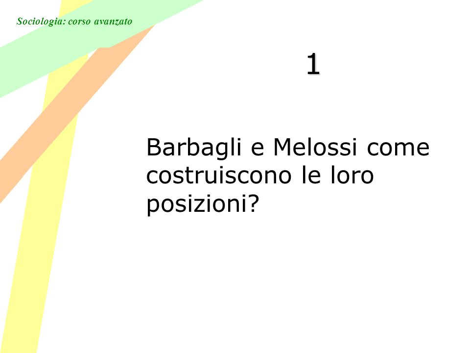 Sociologia: corso avanzato 1 Barbagli e Melossi come costruiscono le loro posizioni