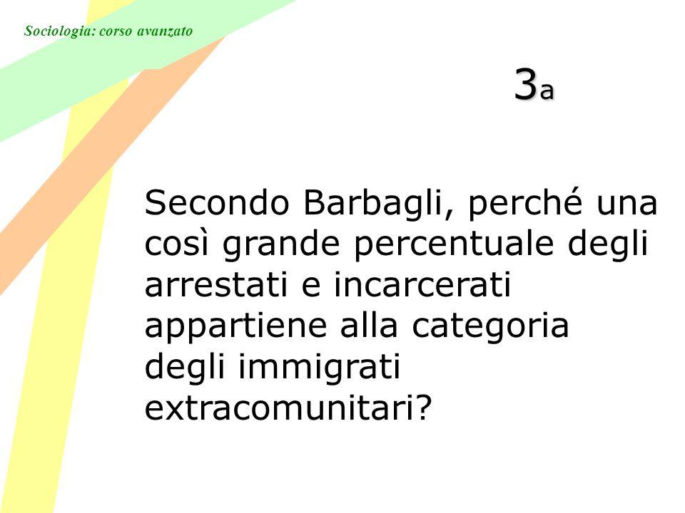 Sociologia: corso avanzato 3a3a3a3a Secondo Barbagli, perché una così grande percentuale degli arrestati e incarcerati appartiene alla categoria degli immigrati extracomunitari?