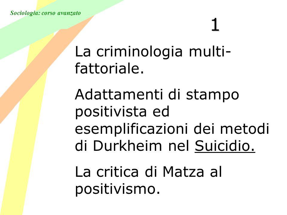 Sociologia: corso avanzato 1 La criminologia multi- fattoriale.