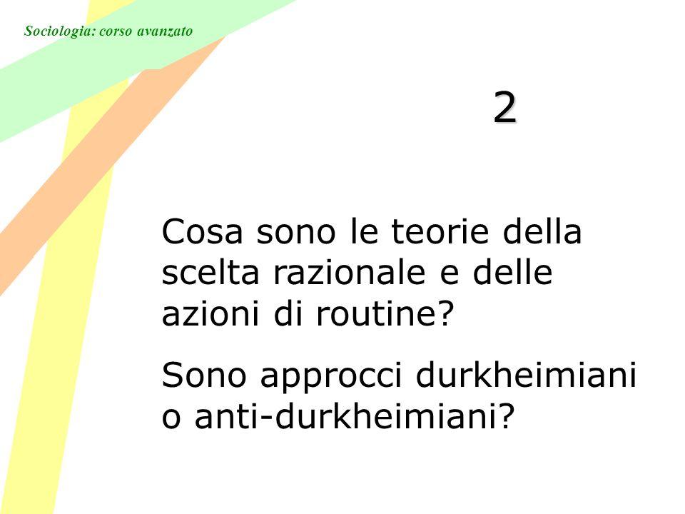 Sociologia: corso avanzato 2 Cosa sono le teorie della scelta razionale e delle azioni di routine.