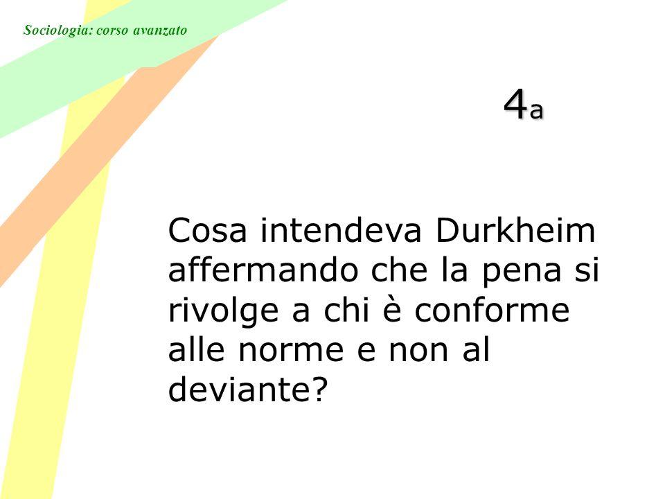 Sociologia: corso avanzato 4a4a4a4a Cosa intendeva Durkheim affermando che la pena si rivolge a chi è conforme alle norme e non al deviante