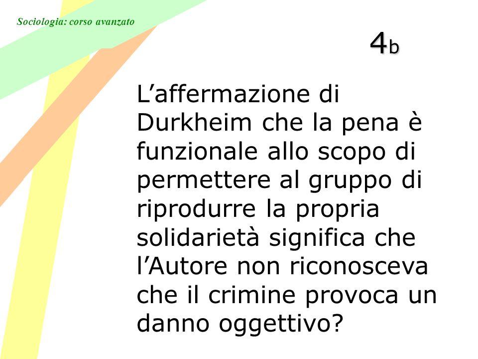 Sociologia: corso avanzato 4b4b4b4b Laffermazione di Durkheim che la pena è funzionale allo scopo di permettere al gruppo di riprodurre la propria solidarietà significa che lAutore non riconosceva che il crimine provoca un danno oggettivo