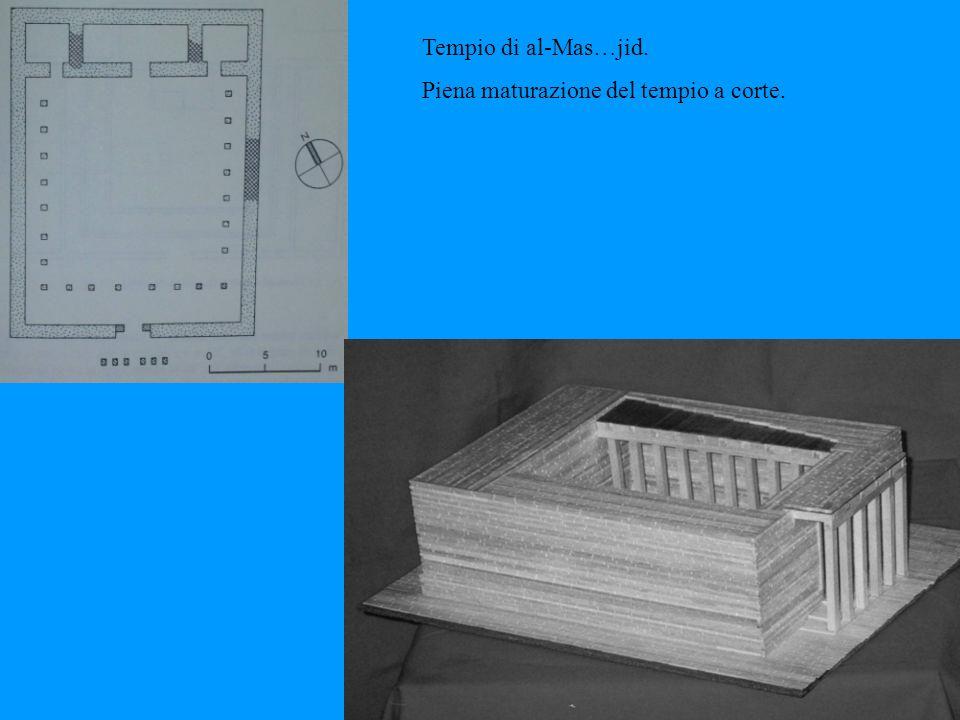 Tempio di al-Mas … jid. Piena maturazione del tempio a corte.