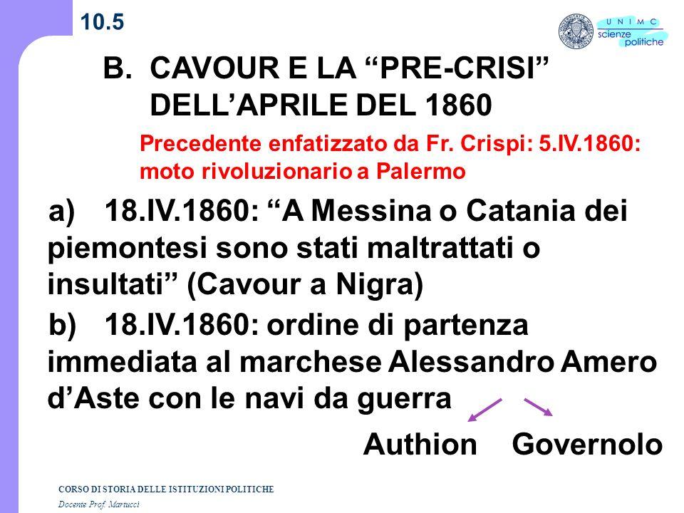 CORSO DI STORIA DELLE ISTITUZIONI POLITICHE Docente Prof. Martucci 10.5 B. CAVOUR E LA PRE-CRISI DELLAPRILE DEL 1860 a) 18.IV.1860: A Messina o Catani