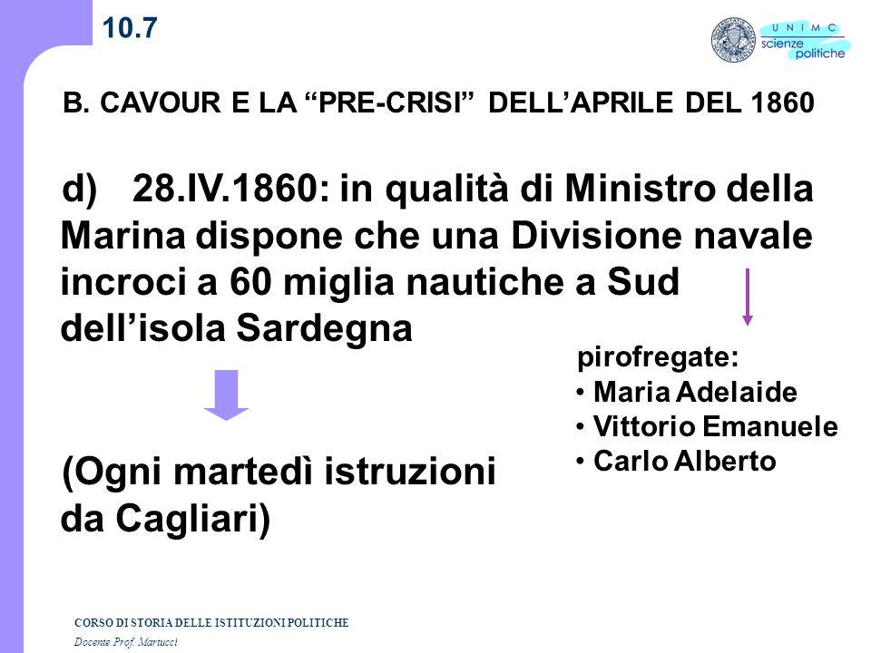 CORSO DI STORIA DELLE ISTITUZIONI POLITICHE Docente Prof. Martucci 10.7 B. CAVOUR E LA PRE-CRISI DELLAPRILE DEL 1860 d) 28.IV.1860: in qualità di Mini