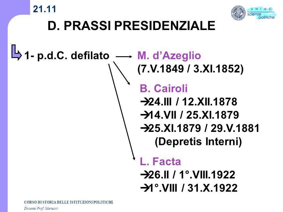 CORSO DI STORIA DELLE ISTITUZIONI POLITICHE Docente Prof. Martucci 21.11 D. PRASSI PRESIDENZIALE 1- p.d.C. defilatoM. dAzeglio (7.V.1849 / 3.XI.1852)