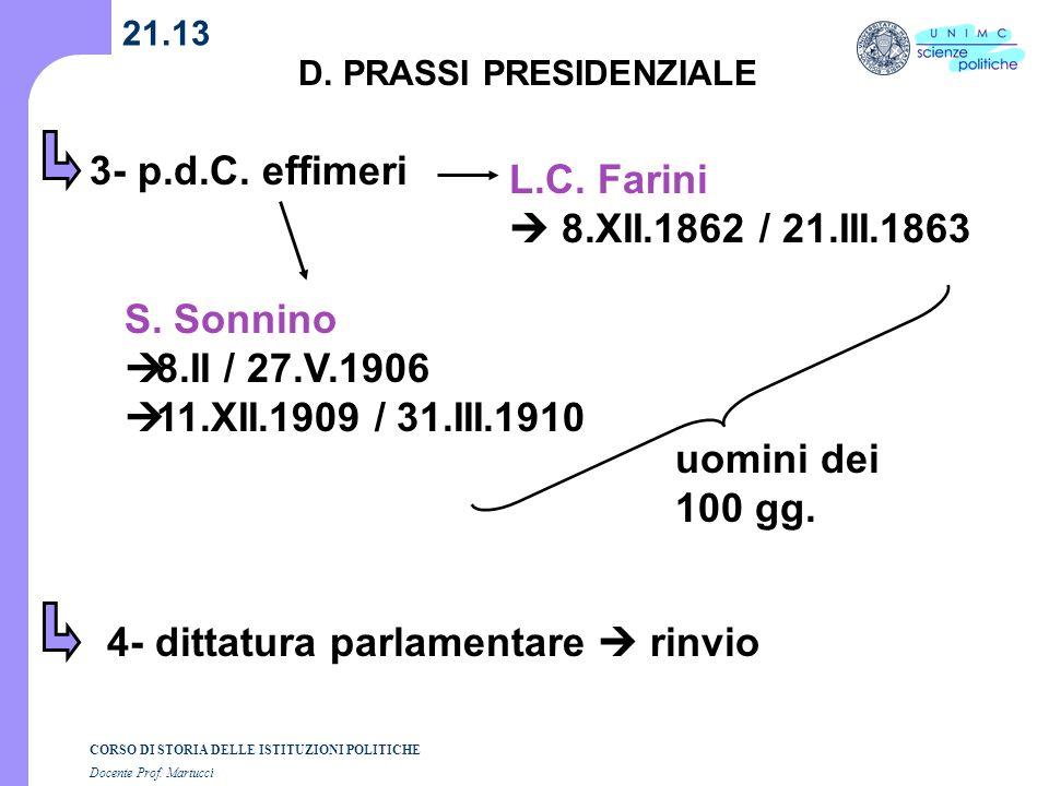 CORSO DI STORIA DELLE ISTITUZIONI POLITICHE Docente Prof. Martucci 21.13 D. PRASSI PRESIDENZIALE 3- p.d.C. effimeri L.C. Farini 8.XII.1862 / 21.III.18