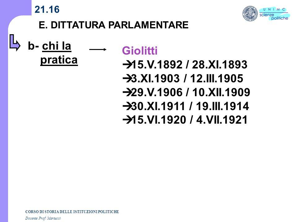 CORSO DI STORIA DELLE ISTITUZIONI POLITICHE Docente Prof. Martucci 21.16 E. DITTATURA PARLAMENTARE b- chi la pratica Giolitti 15.V.1892 / 28.XI.1893 3