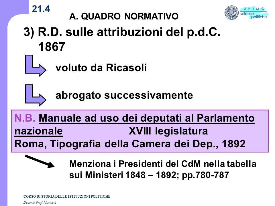 CORSO DI STORIA DELLE ISTITUZIONI POLITICHE Docente Prof. Martucci 21.4 A. QUADRO NORMATIVO 3) R.D. sulle attribuzioni del p.d.C. 1867 voluto da Ricas
