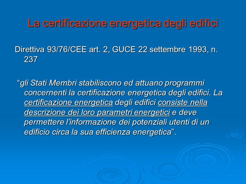 La certificazione energetica degli edifici Direttiva 93/76/CEE art. 2, GUCE 22 settembre 1993, n. 237 gli Stati Membri stabiliscono ed attuano program