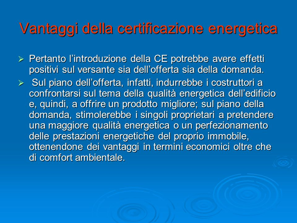 Vantaggi della certificazione energetica Pertanto lintroduzione della CE potrebbe avere effetti positivi sul versante sia dellofferta sia della domand
