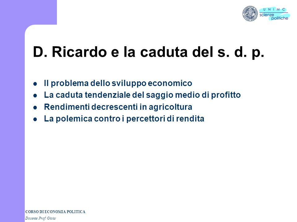 CORSO DI ECONOMIA POLITICA Docente Prof. Gioia David Ricardo 1772 - 1823 Leggi della distribuzione e sviluppo economico Analisi della distribuzione de