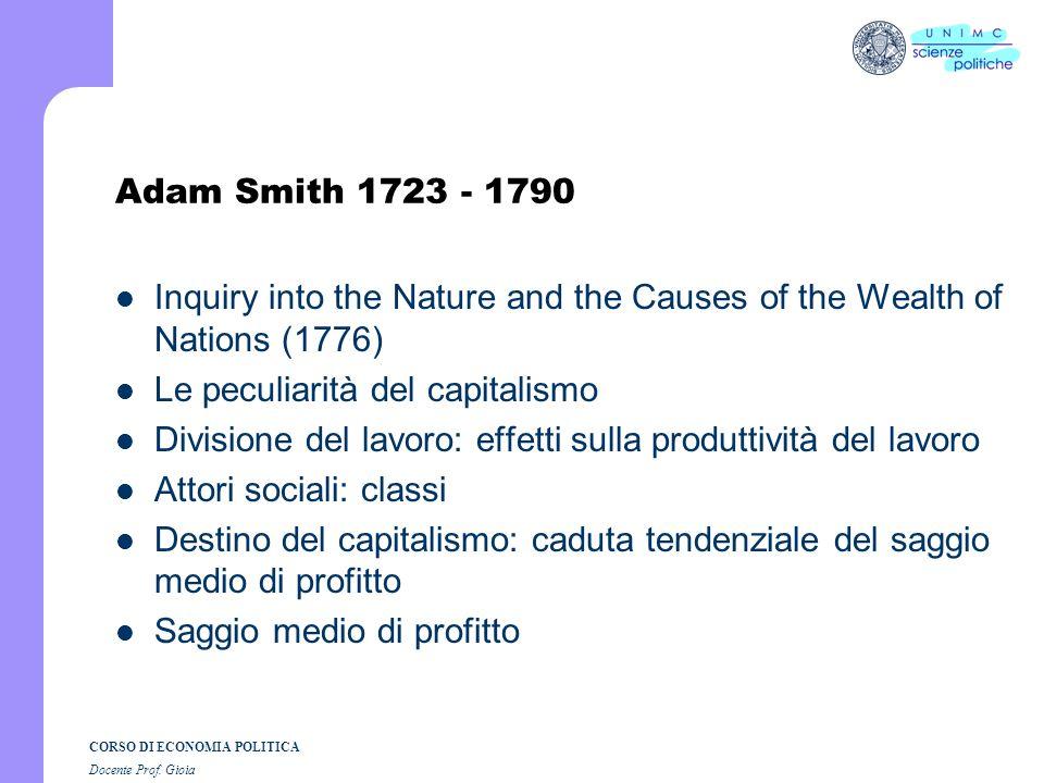 CORSO DI ECONOMIA POLITICA Docente Prof. Gioia Economia politica classica 1776-1848 Adam Smith 1723 - 1790 David Ricardo 1772 - 1823 Thomas Robert Mal