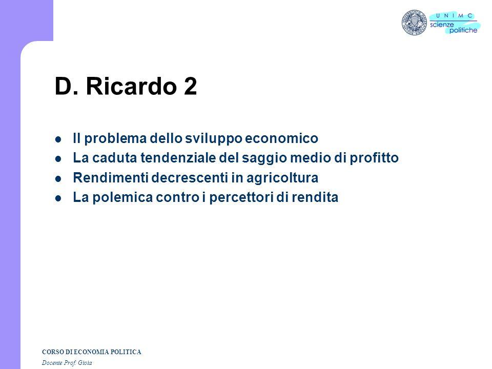 CORSO DI ECONOMIA POLITICA Docente Prof. Gioia David Ricardo 1772 - 1823 Leggi della distribuzione e sviluppo economico Analisi della distribuzione: p
