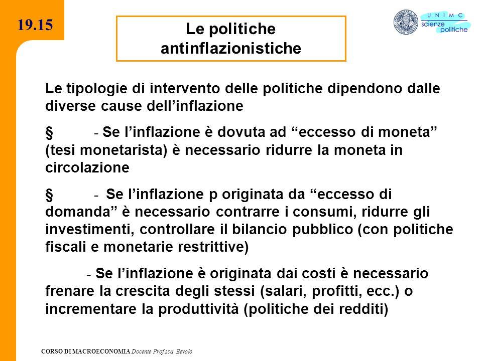CORSO DI MACROECONOMIA Docente Prof.ssa Bevolo 19.15 Le politiche antinflazionistiche Le tipologie di intervento delle politiche dipendono dalle diver