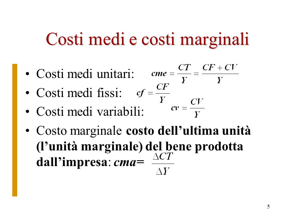 4 I costi di produzione Limpresa utilizza i fattori (terra, capitale e lavoro) Ha dei costi Costo opportunità: anche linteresse rientra tra i costi. D