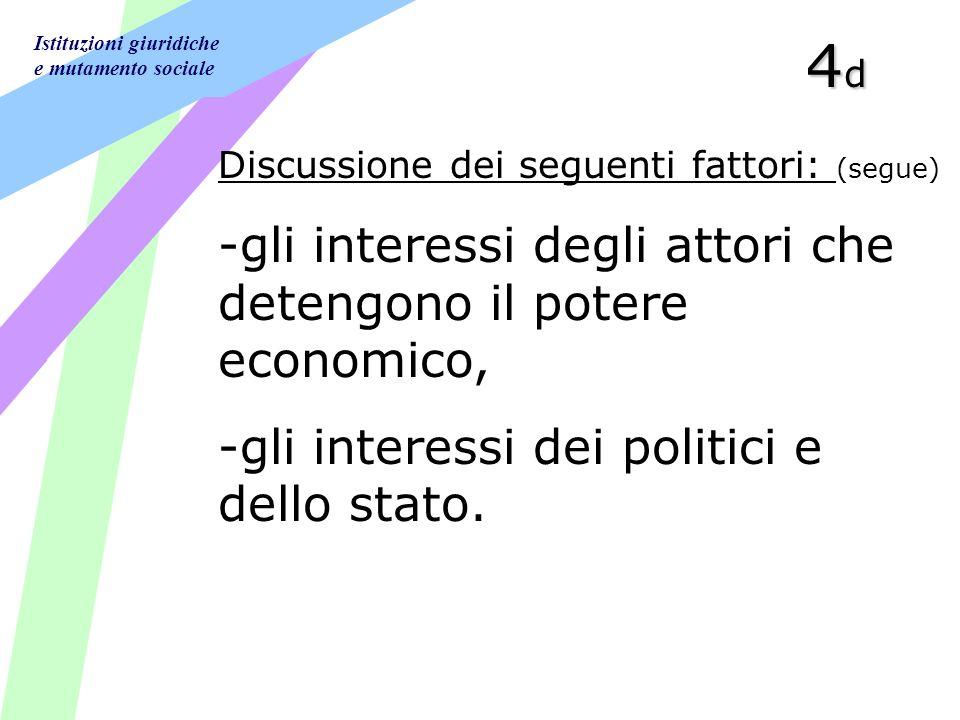 Istituzioni giuridiche e mutamento sociale 4d4d4d4d Discussione dei seguenti fattori: (segue) -gli interessi degli attori che detengono il potere economico, -gli interessi dei politici e dello stato.