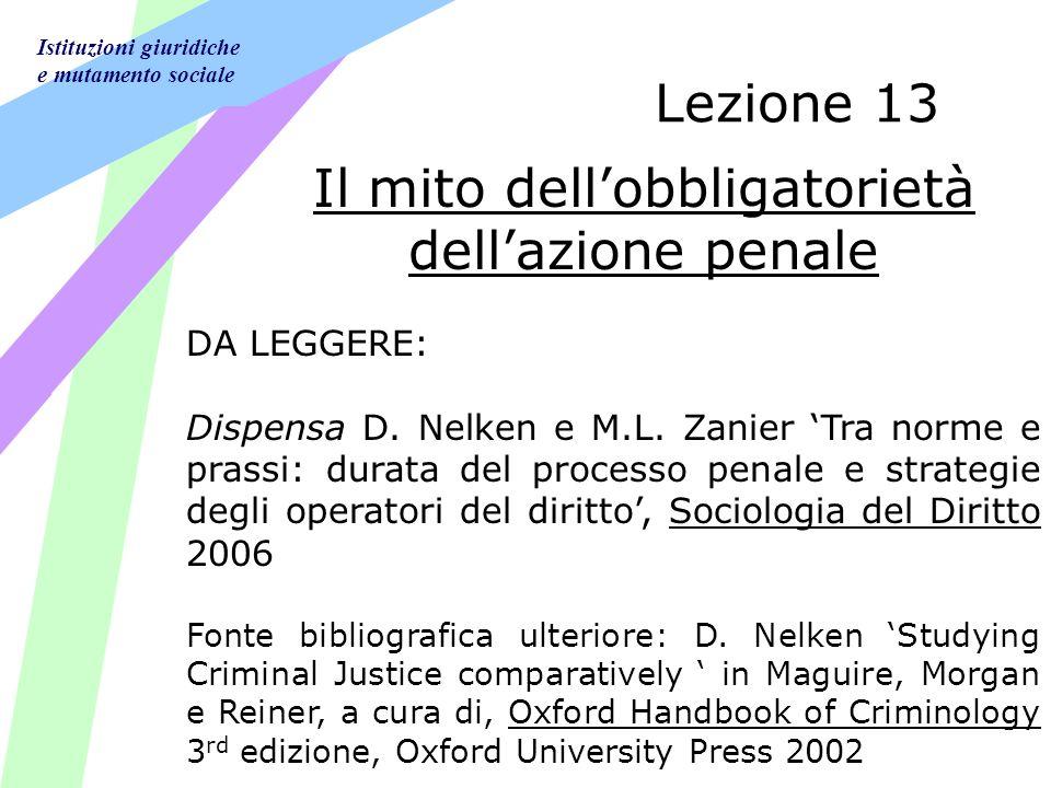 Istituzioni giuridiche e mutamento sociale Lezione 13 Il mito dellobbligatorietà dellazione penale DA LEGGERE: Dispensa D.