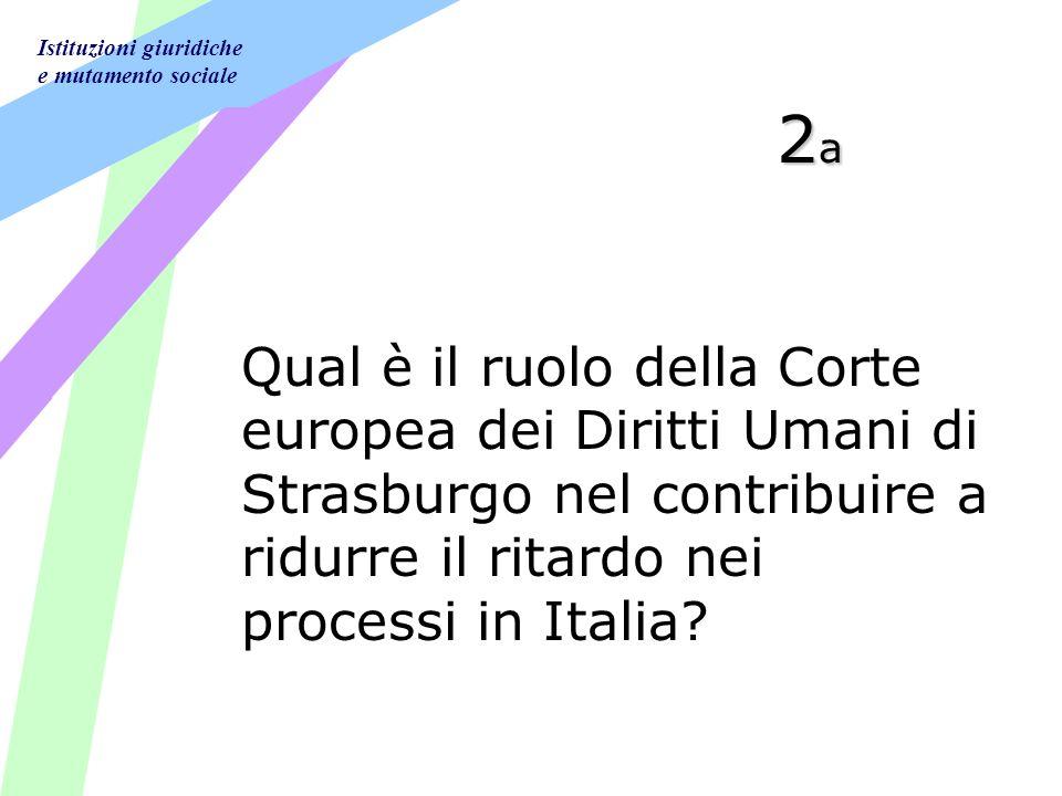 Istituzioni giuridiche e mutamento sociale 2a2a2a2a Qual è il ruolo della Corte europea dei Diritti Umani di Strasburgo nel contribuire a ridurre il ritardo nei processi in Italia