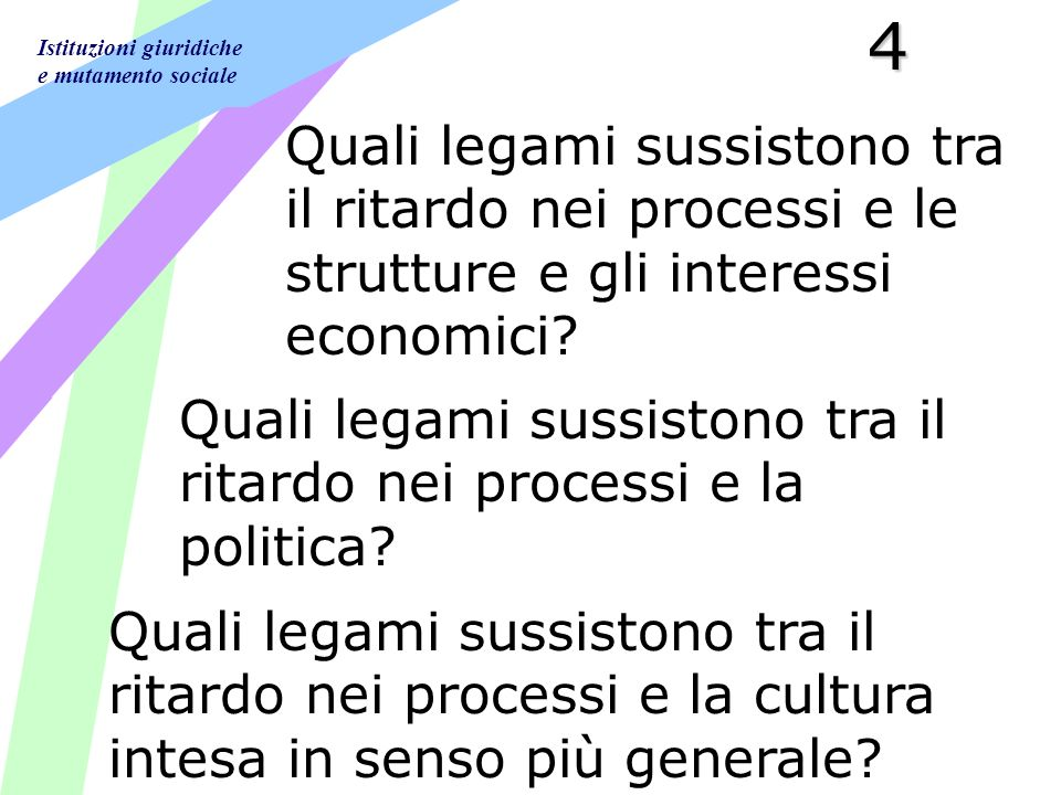 Istituzioni giuridiche e mutamento sociale4 Quali legami sussistono tra il ritardo nei processi e le strutture e gli interessi economici.