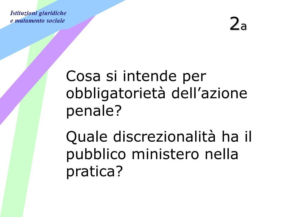 Istituzioni giuridiche e mutamento sociale 2a2a2a2a Cosa si intende per obbligatorietà dellazione penale.