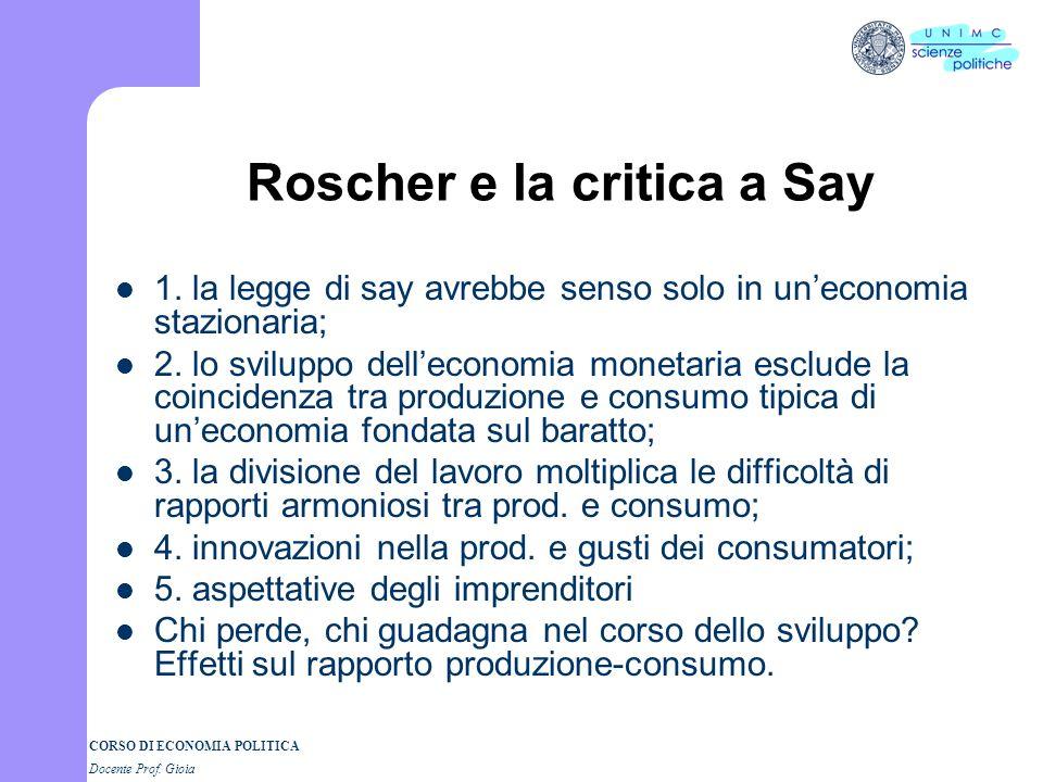 CORSO DI ECONOMIA POLITICA Docente Prof. Gioia Roscher e la critica a Say 1.