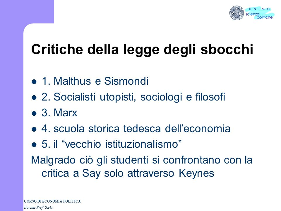 CORSO DI ECONOMIA POLITICA Docente Prof. Gioia Critiche della legge degli sbocchi 1.