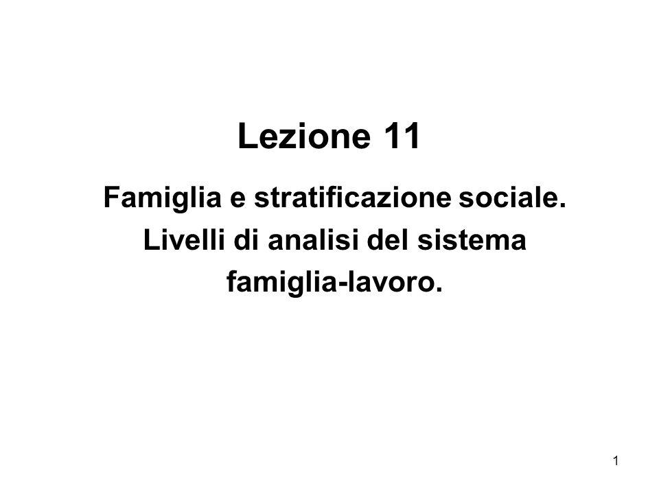 1 Lezione 11 Famiglia e stratificazione sociale. Livelli di analisi del sistema famiglia-lavoro.
