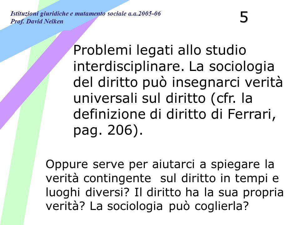 Istituzioni giuridiche e mutamento sociale a.a.2005-06 Prof. David Nelken5 Problemi legati allo studio interdisciplinare. La sociologia del diritto pu