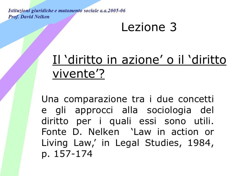 Istituzioni giuridiche e mutamento sociale a.a.2005-06 Prof. David Nelken Lezione 3 Una comparazione tra i due concetti e gli approcci alla sociologia