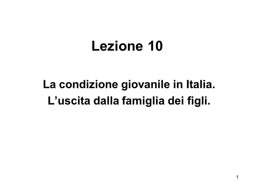 1 Lezione 10 La condizione giovanile in Italia. Luscita dalla famiglia dei figli.