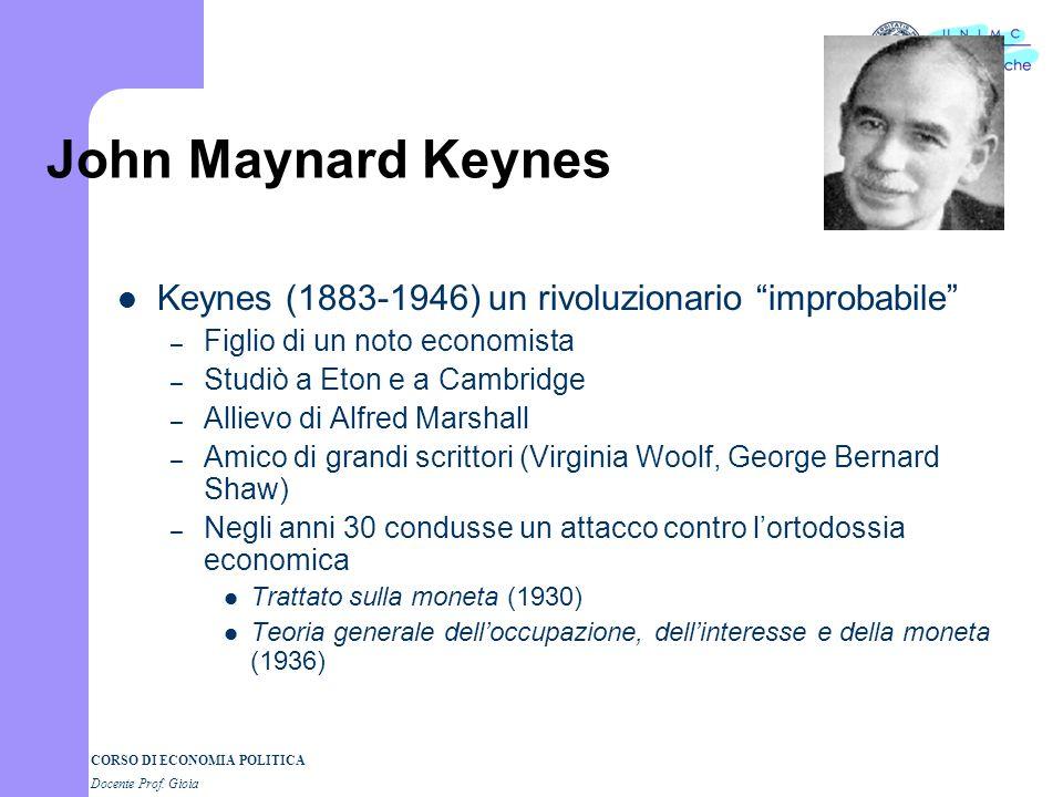 CORSO DI ECONOMIA POLITICA Docente Prof. Gioia John Maynard Keynes Keynes (1883-1946) un rivoluzionario improbabile – Figlio di un noto economista – S
