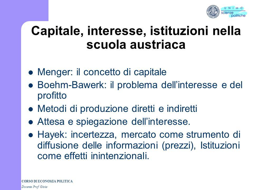 CORSO DI ECONOMIA POLITICA Docente Prof. Gioia Capitale, interesse, istituzioni nella scuola austriaca Menger: il concetto di capitale Boehm-Bawerk: i