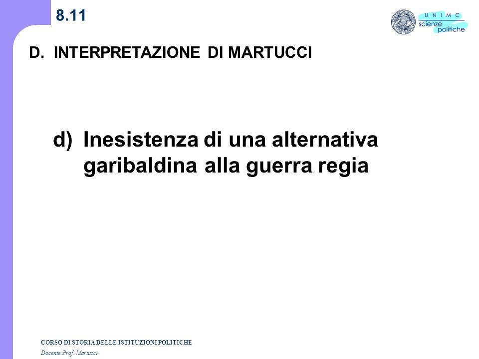 CORSO DI STORIA DELLE ISTITUZIONI POLITICHE Docente Prof. Martucci 8.10 D. INTERPRETAZIONE DI MARTUCCI c) Cavour Invia la squadra navale Ammorbidisce