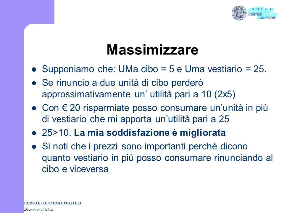 CORSO DI ECONOMIA POLITICA Docente Prof. Gioia La seconda legge di Gossen Regola della massimizzazione Il soggetto ha un reddito limitato. Quali e qua