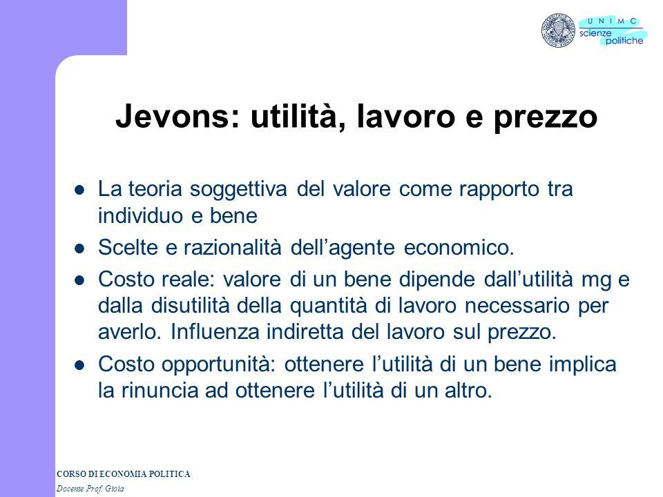 CORSO DI ECONOMIA POLITICA Docente Prof. Gioia William Stanley Jevons (1835-1882) The Theory of Political Economy (1874) Due elementi della concezione
