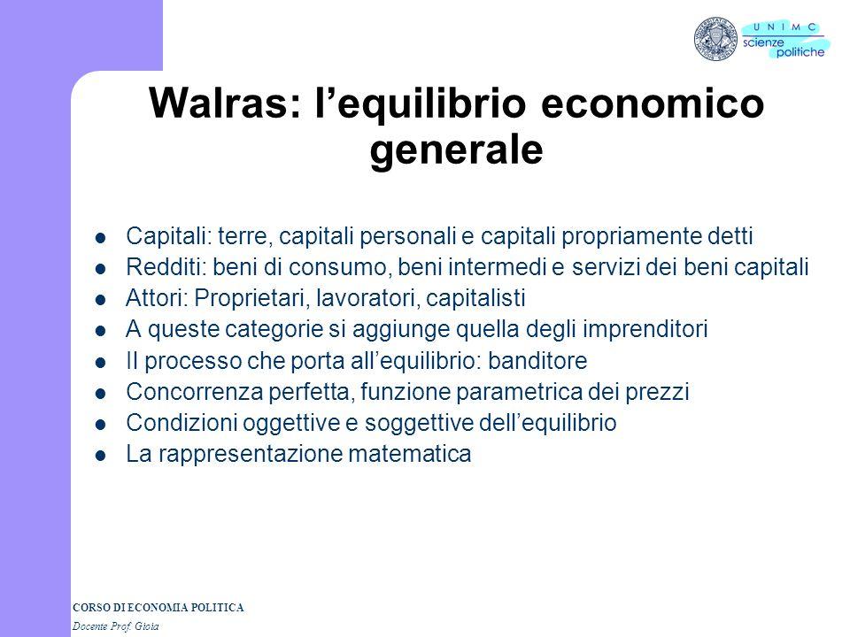 CORSO DI ECONOMIA POLITICA Docente Prof. Gioia LEON WALRAS (1837-1910), Elementi di economia politica pura (1874) Leconomia pura. Il rapporto tra mode