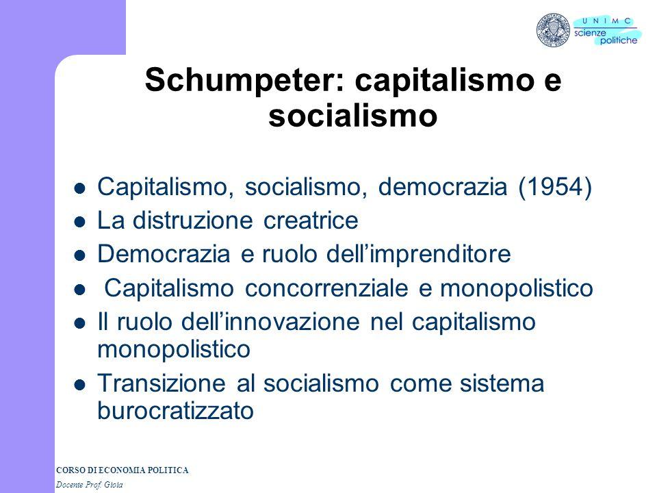 CORSO DI ECONOMIA POLITICA Docente Prof. Gioia Joseph Alois Schumpeter Scuola neoclassica, scuola storica e marxismo nel pensiero di Schumpeter Metodo
