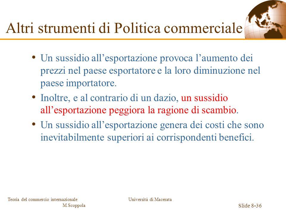 Università di Macerata Slide 8-36 Teoria del commercio internazionale M.Scoppola Un sussidio allesportazione provoca laumento dei prezzi nel paese esp