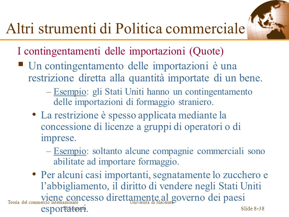 Università di Macerata Slide 8-38 Teoria del commercio internazionale M.Scoppola I contingentamenti delle importazioni (Quote) Un contingentamento del