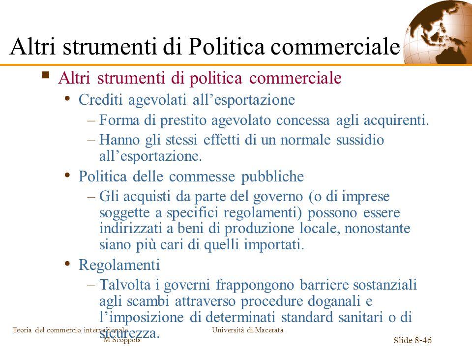 Università di Macerata Slide 8-46 Teoria del commercio internazionale M.Scoppola Altri strumenti di politica commerciale Crediti agevolati allesportaz