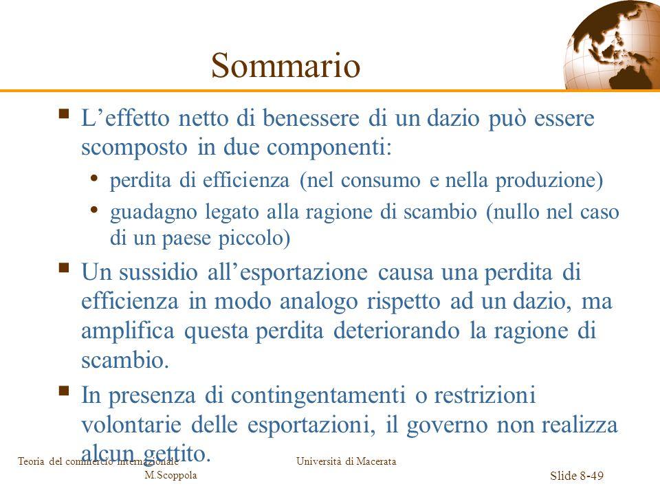 Università di Macerata Slide 8-49 Teoria del commercio internazionale M.Scoppola Sommario Leffetto netto di benessere di un dazio può essere scomposto