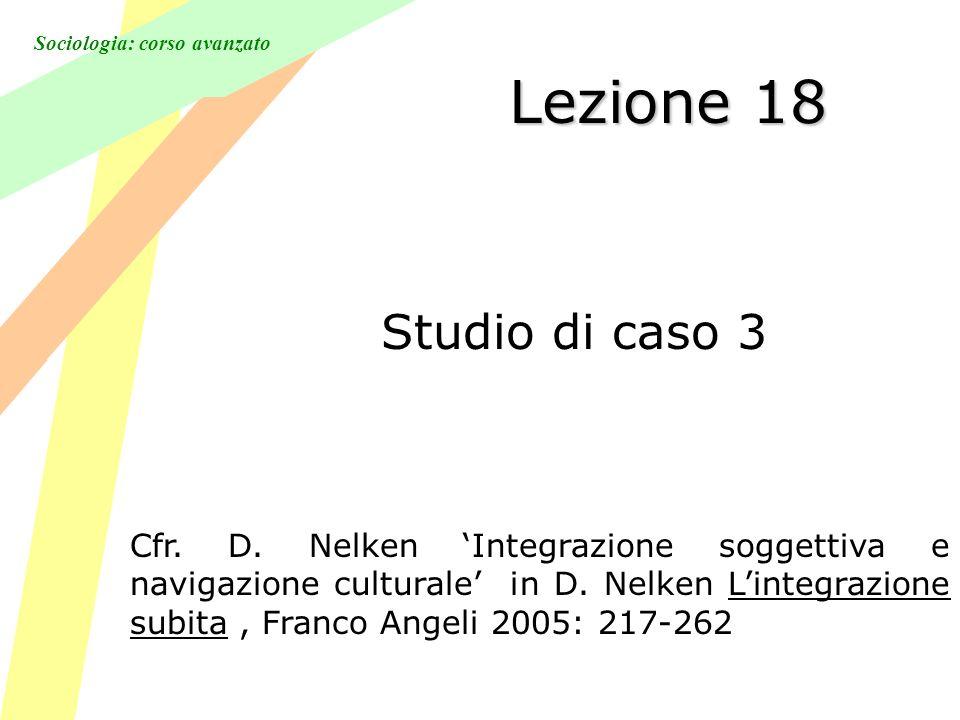 Sociologia: corso avanzato Lezione 18 Studio di caso 3 Cfr.
