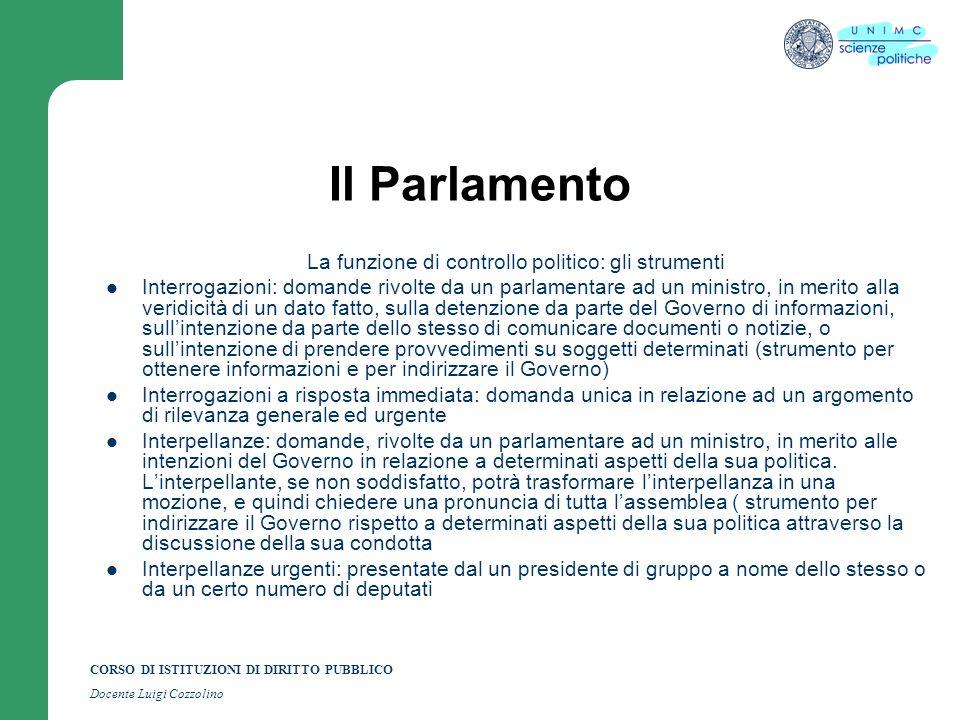 CORSO DI ISTITUZIONI DI DIRITTO PUBBLICO Docente Luigi Cozzolino Il Parlamento La funzione di controllo politico: gli strumenti Interrogazioni: domand