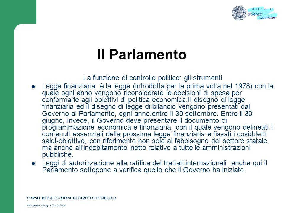 CORSO DI ISTITUZIONI DI DIRITTO PUBBLICO Docente Luigi Cozzolino Il Parlamento La funzione di controllo politico: gli strumenti Legge finanziaria: è l
