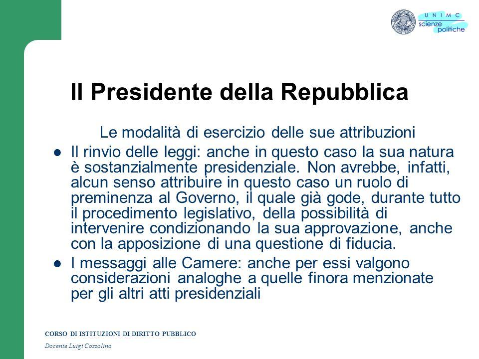 CORSO DI ISTITUZIONI DI DIRITTO PUBBLICO Docente Luigi Cozzolino Il Presidente della Repubblica Le modalità di esercizio delle sue attribuzioni Il rin